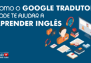 aprender inglês pelo google tradutor