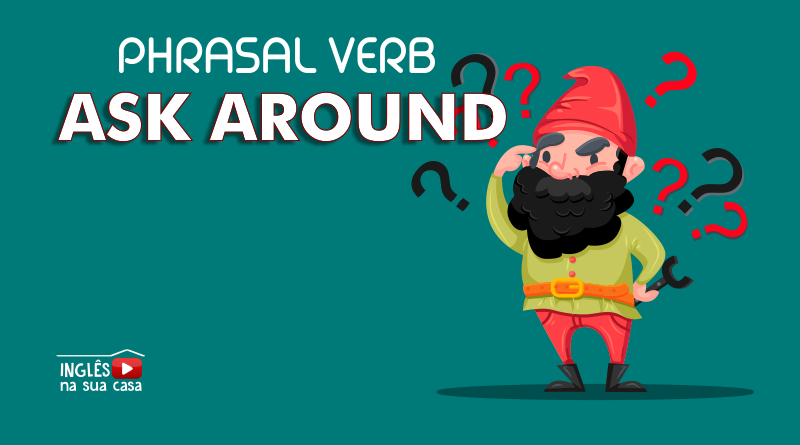 O QUE SIGNIFICA O PHRASAL VERB ASK AROUND