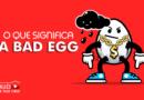 o que significa a bad egg