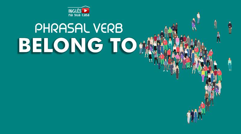 Phrasal Verb Belong to