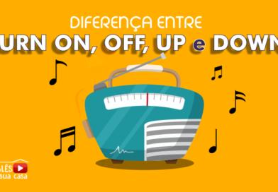 Qual a diferença entre Turn on, Turn Off, Turn Up e Turn Down