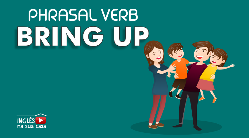 Bring up phrasal verb. o que significa bring up