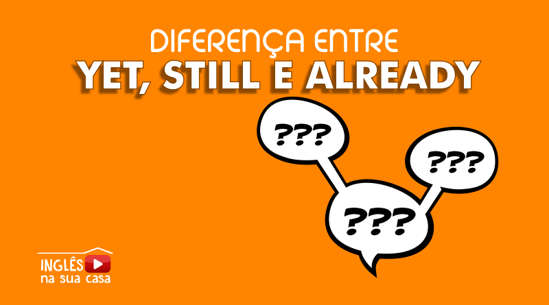 DIferença entre yet, still e already