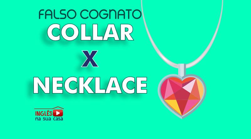 O que significa collar . O que significa necklace - collar x necklace - falsos cognatos