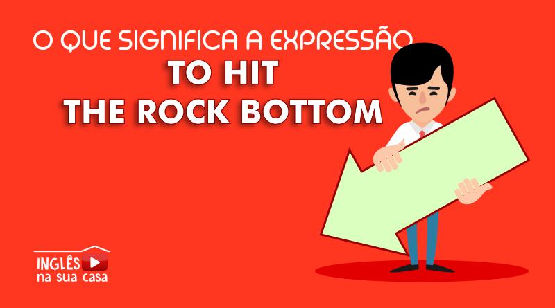 O que significa hit the rock bottom