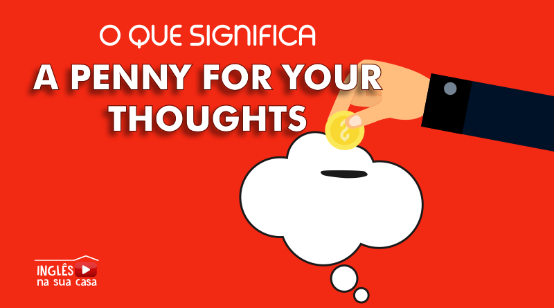 O que significa a Penny for your thoughts