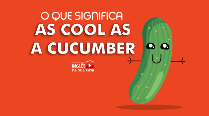 O que significa as cool as a cucumber