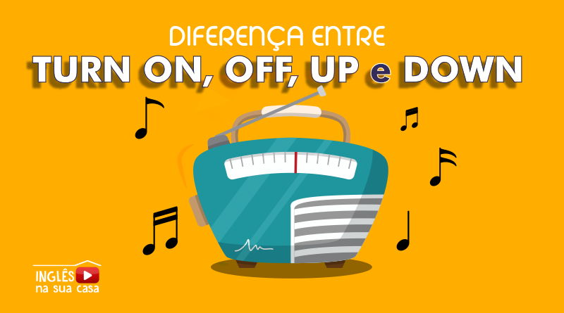 Qual a diferença entre Turn on, Turn Off, Turn Up e Turn Down