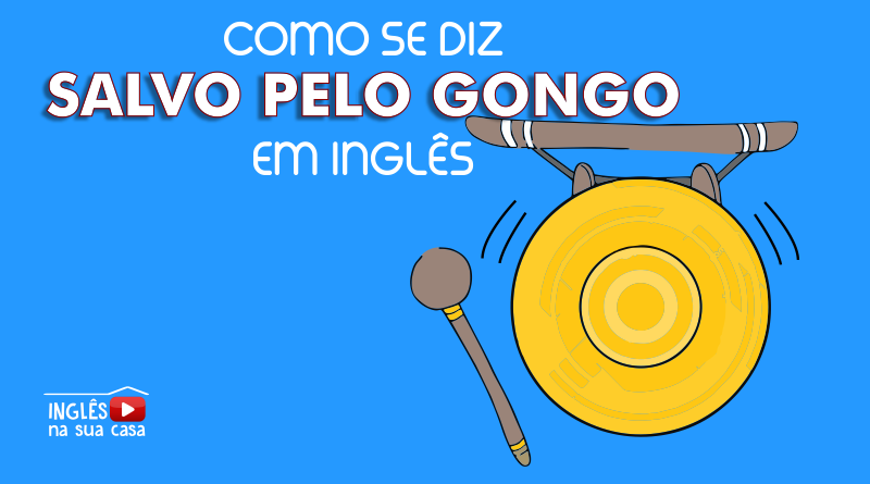 Salvo pelo gongo em inglês
