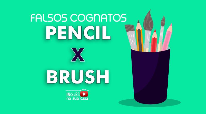 o que significa pencil - falsos cognatos pencil e brush