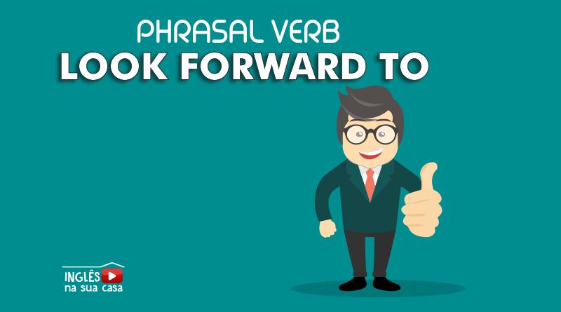 o que significa look forward to. Phrasal Verb