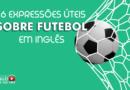 Expressões sobre o futebol em inglês