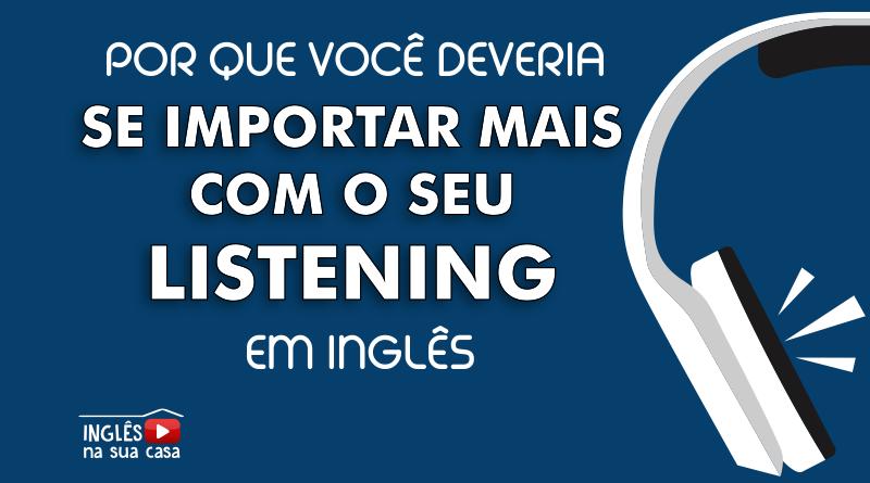 Por que você deveria se importar mais com o seu listening em inglês