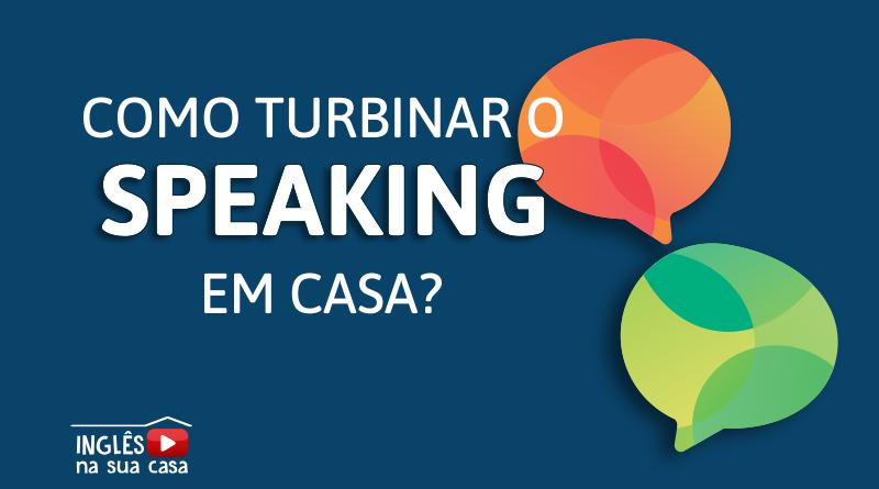 Como turbinar o speaking em casa
